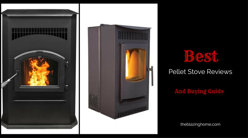 Top 5 Best Pellet Stove Of 2021 Updated The Blazing Home